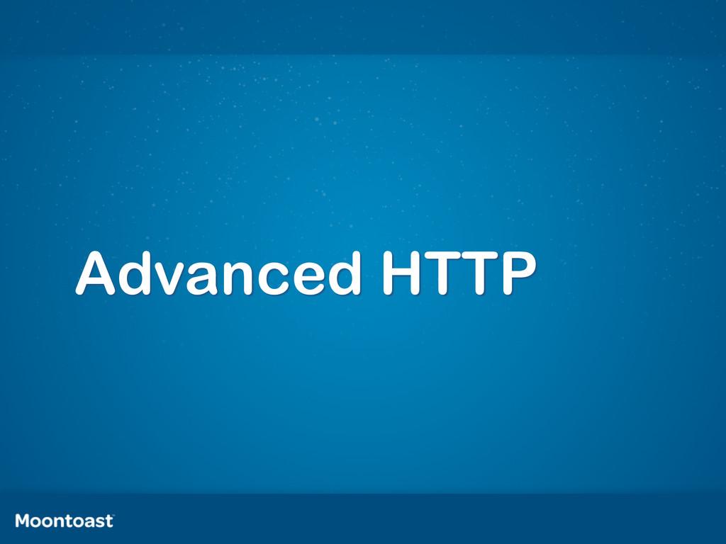 Advanced HTTP