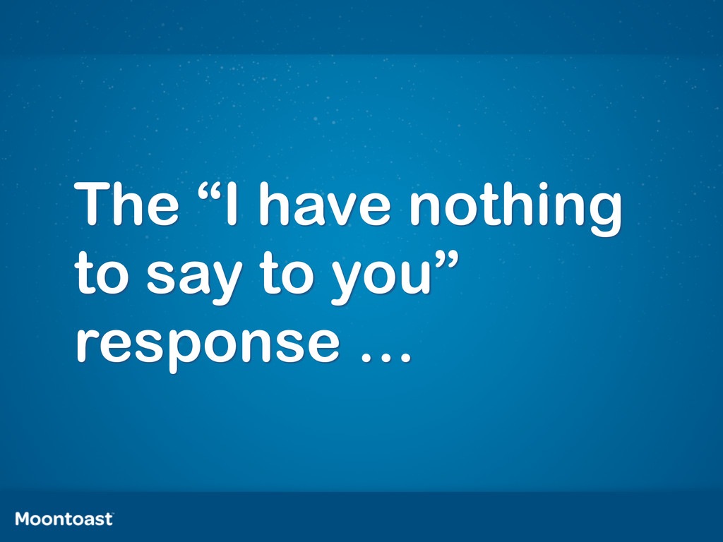 """The """"I have nothing to say to you"""" response …"""