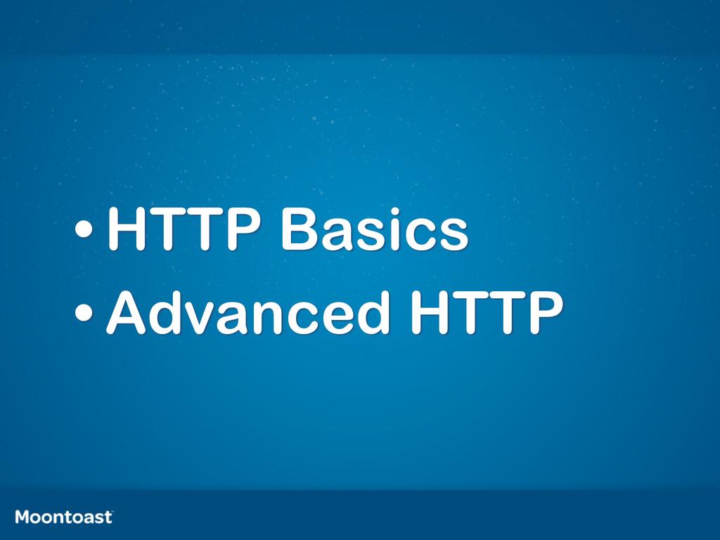• HTTP Basics • Advanced HTTP