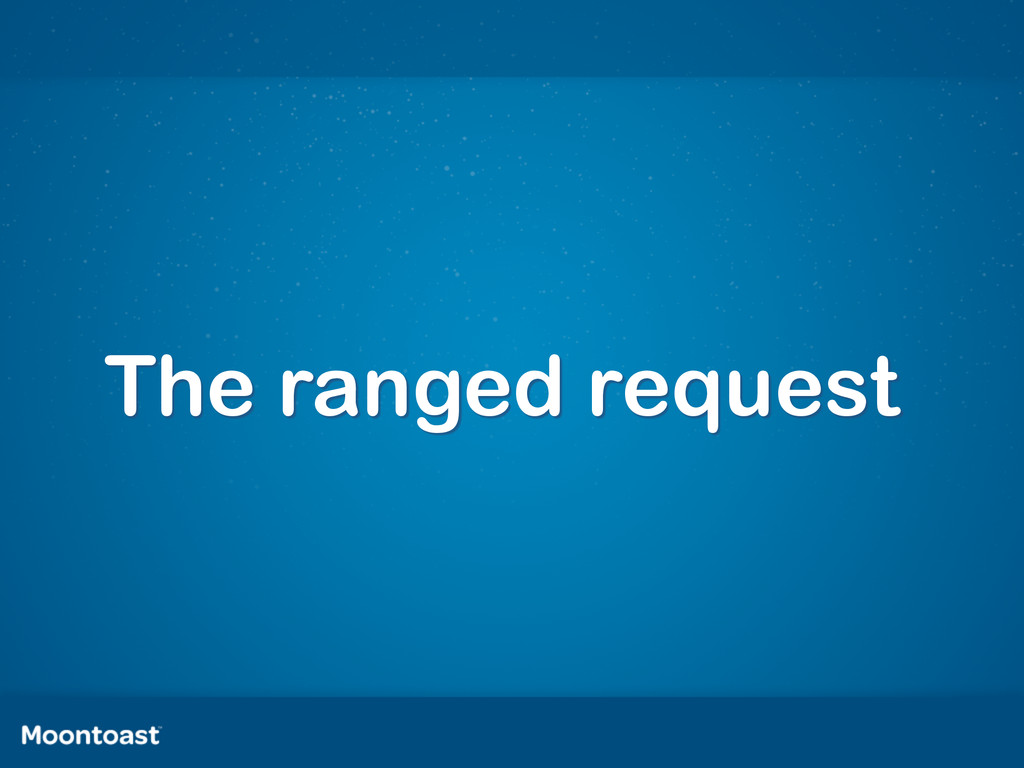The ranged request