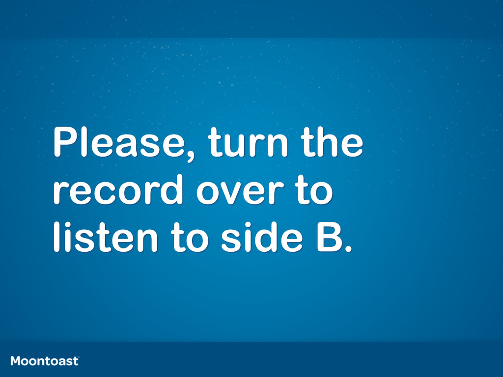 Please, turn the record over to listen to side ...