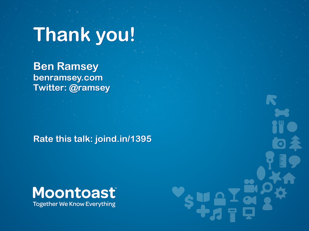 Thank you! Ben Ramsey benramsey.com Twitter: @r...