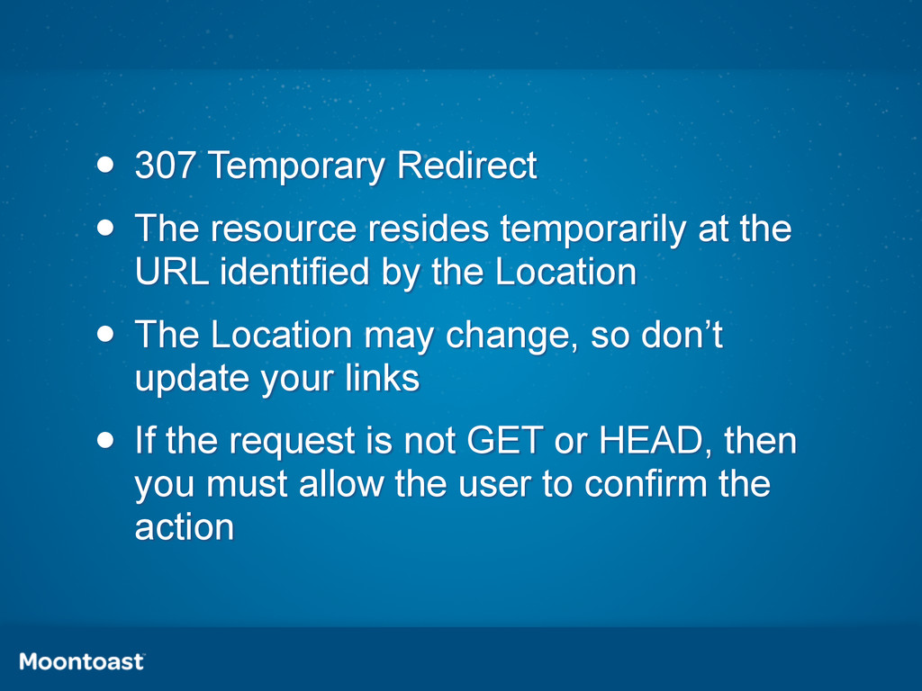 • 307 Temporary Redirect • The resource resides...