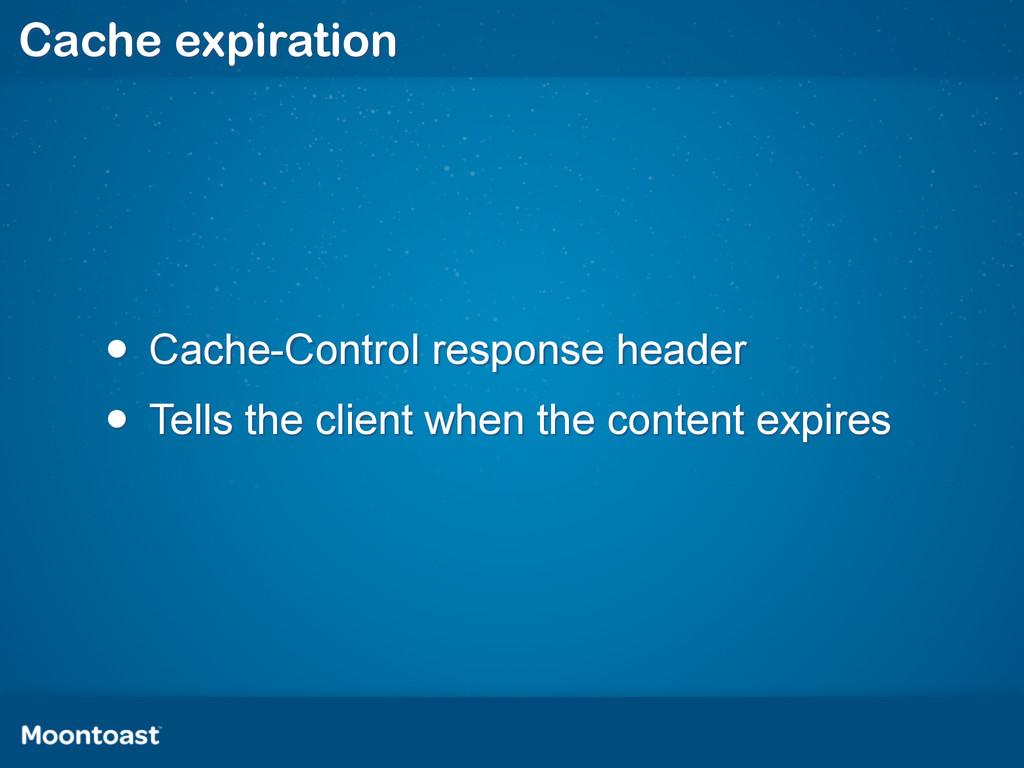• Cache-Control response header • Tells the cli...
