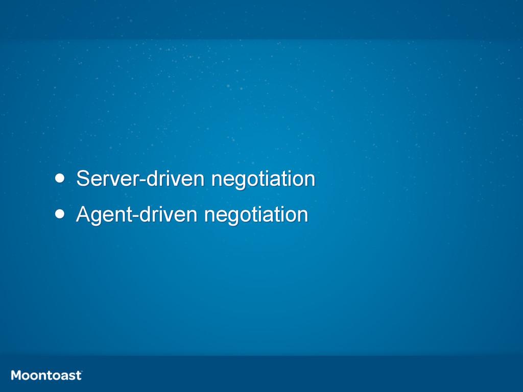 • Server-driven negotiation • Agent-driven nego...