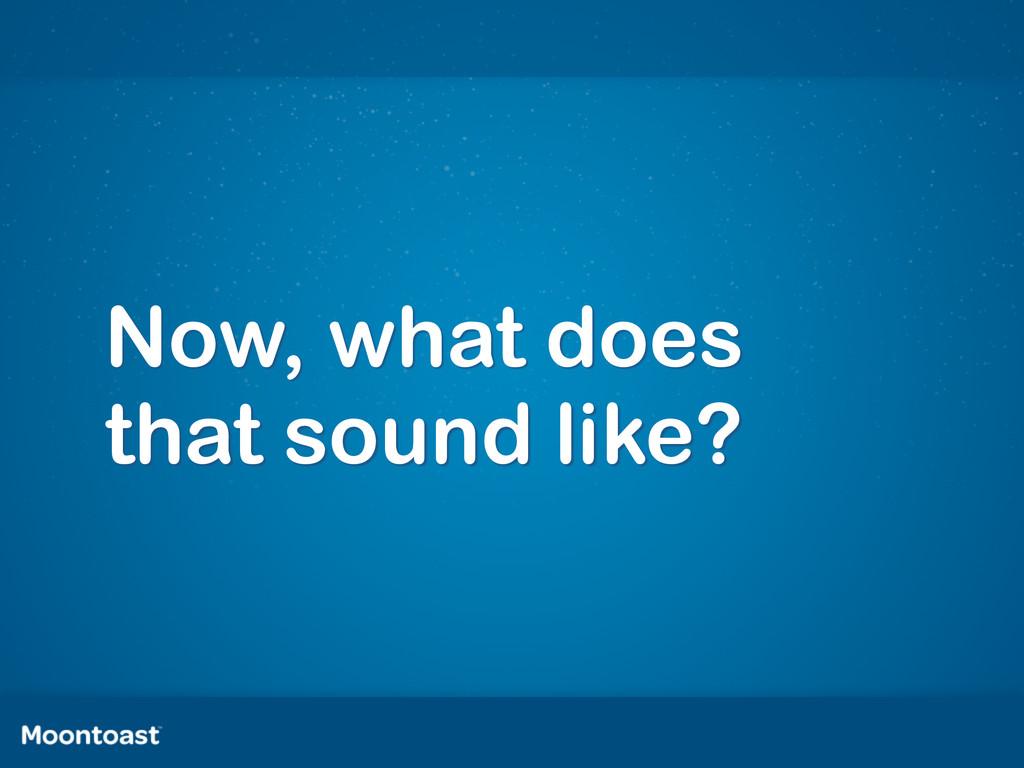 Now, what does that sound like?