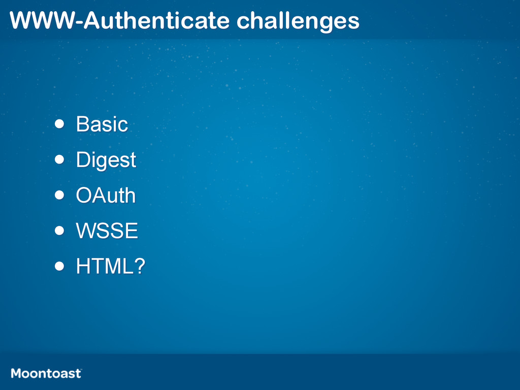 WWW-Authenticate challenges • Basic • Digest • ...