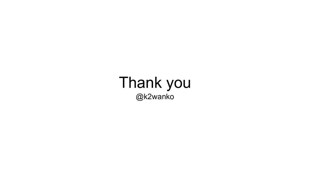 Thank you @k2wanko