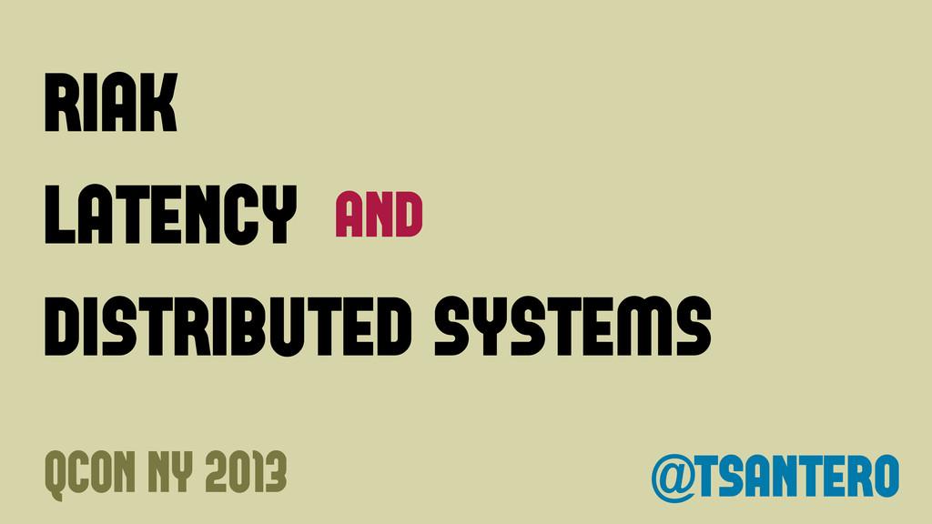 riak latency distributed systems and @tsantero ...