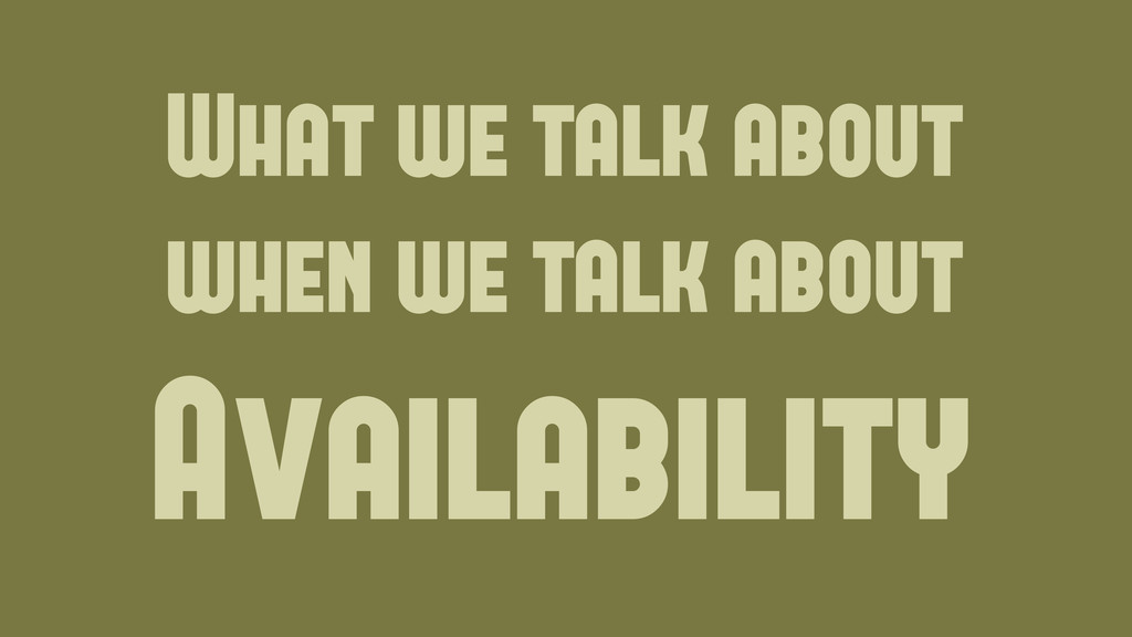 What we talk about when we talk about Availabil...