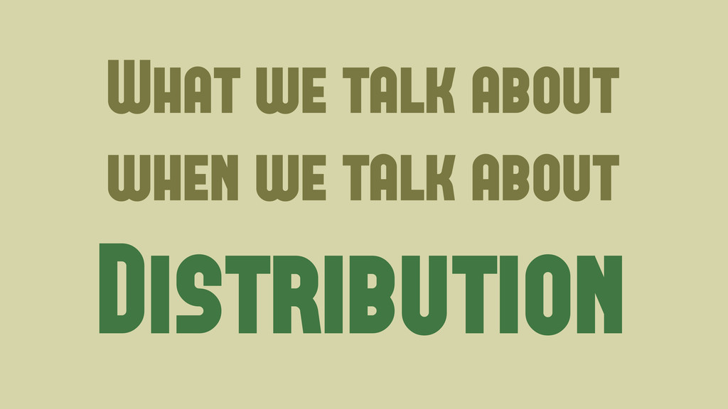What we talk about when we talk about Distribut...