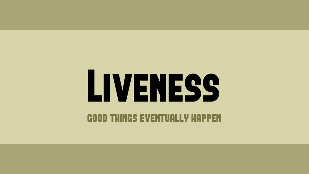 Liveness good things eventually happen Wednesda...