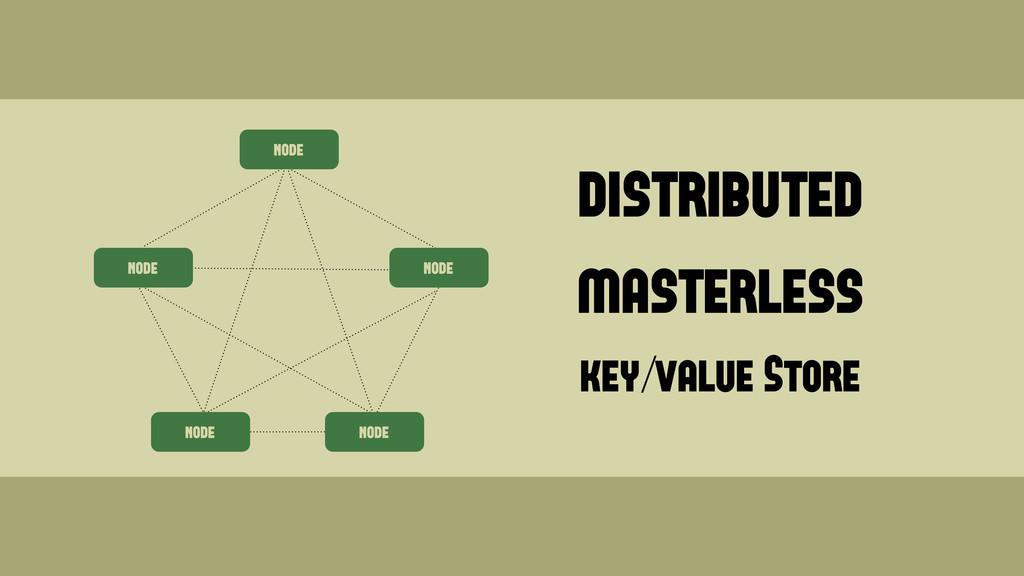 node node node node node distributed masterless...