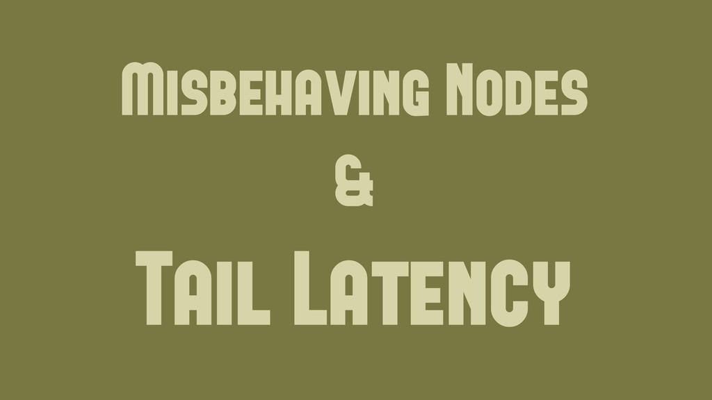 Tail Latency Misbehaving Nodes & Wednesday, Jun...