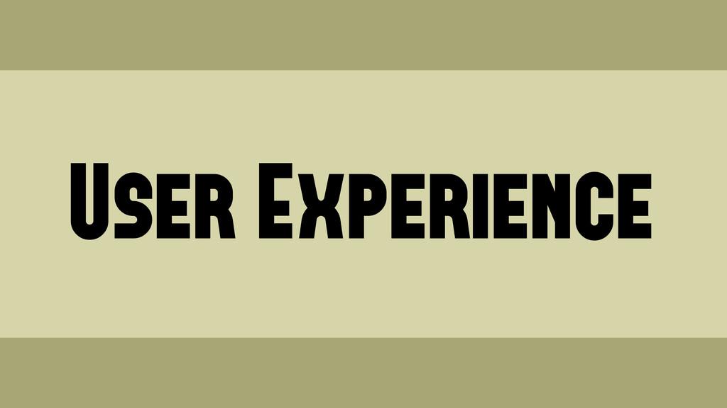 User Experience Wednesday, June 19, 13