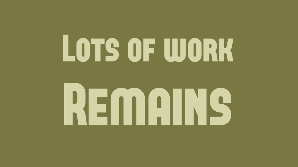 Lots of work Remains Wednesday, June 19, 13