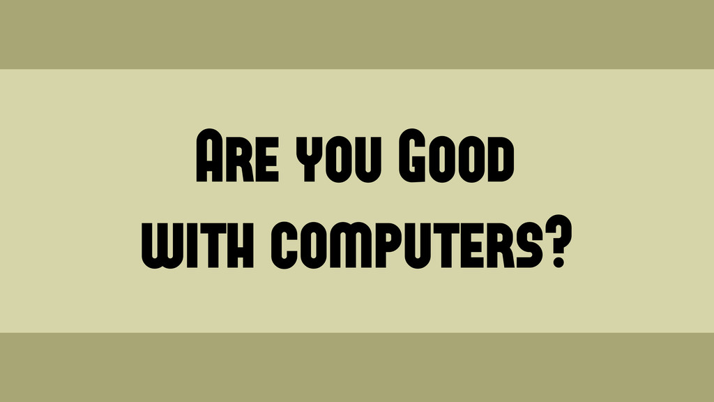 Are you Good with computers? Wednesday, June 19...