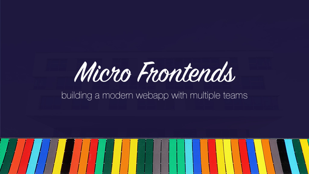 Micro Frontends building a modern webapp with m...