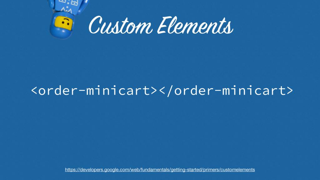 Custom Elements <order-minicart></order-minicar...