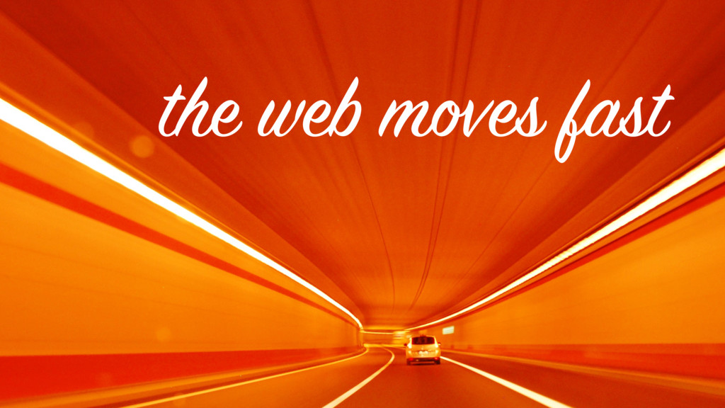 the web moves fast