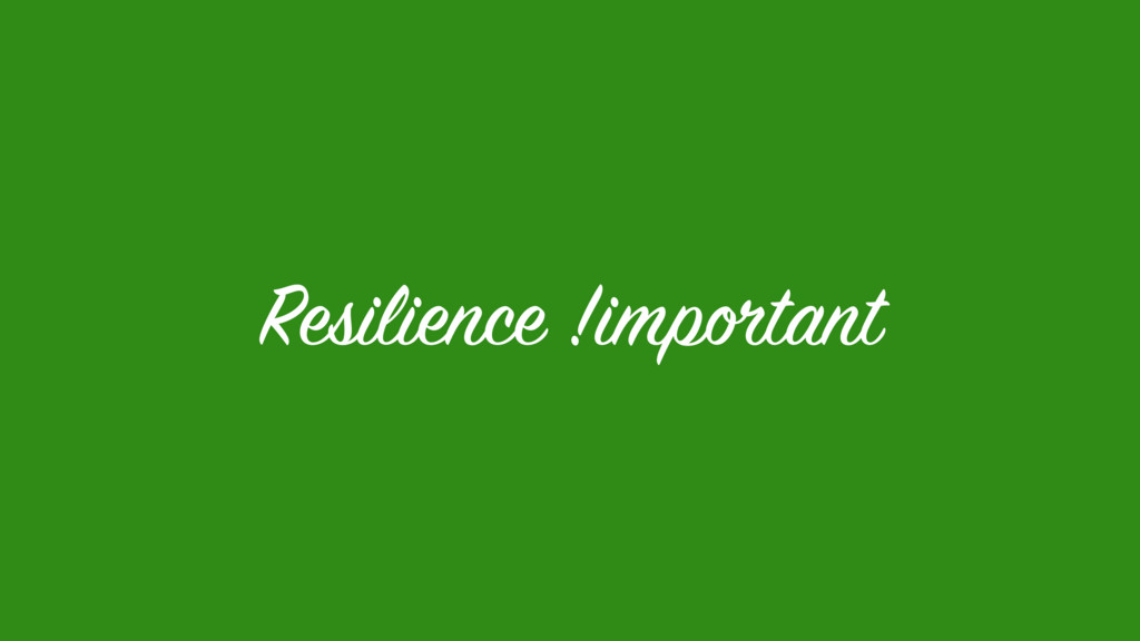 Resilience !important