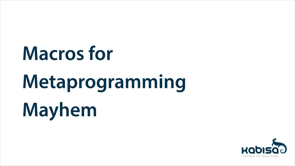Macros for Metaprogramming Mayhem
