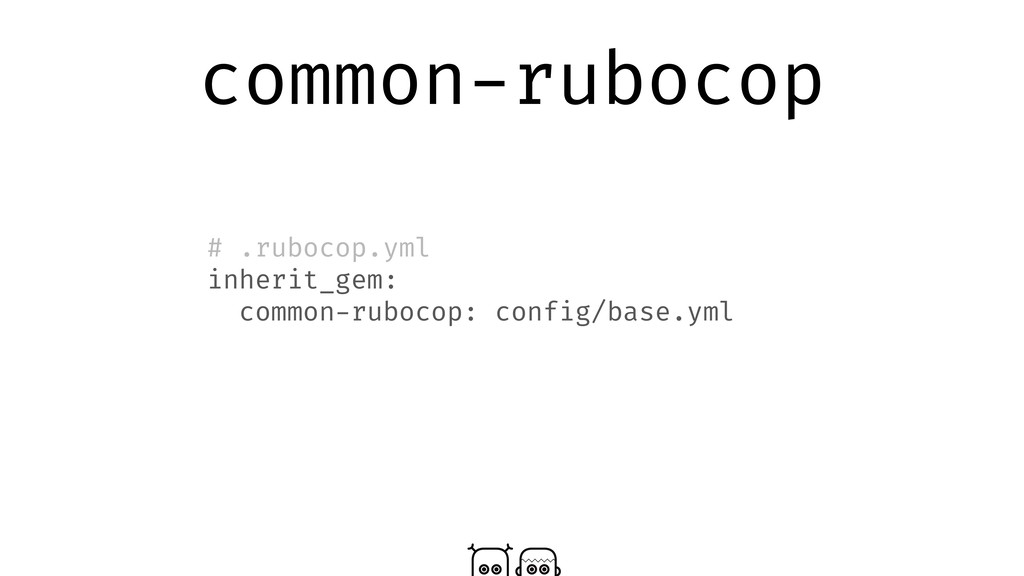 common-rubocop # .rubocop.yml inherit_gem: comm...