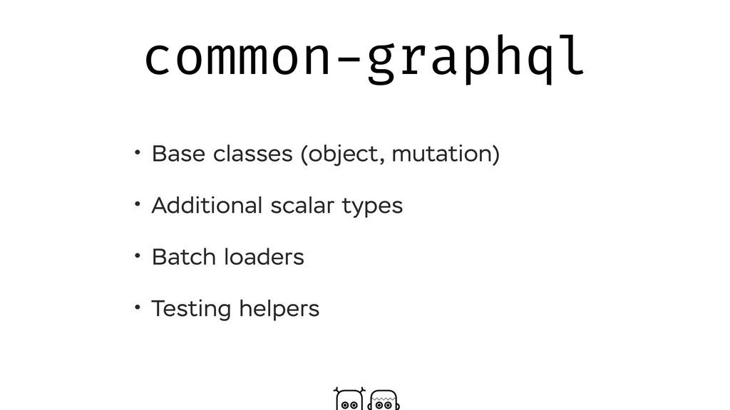 common-graphql • Base classes (object, mutation...