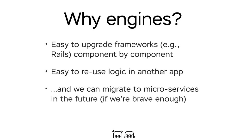 Why engines? • Easy to upgrade frameworks (e.g....