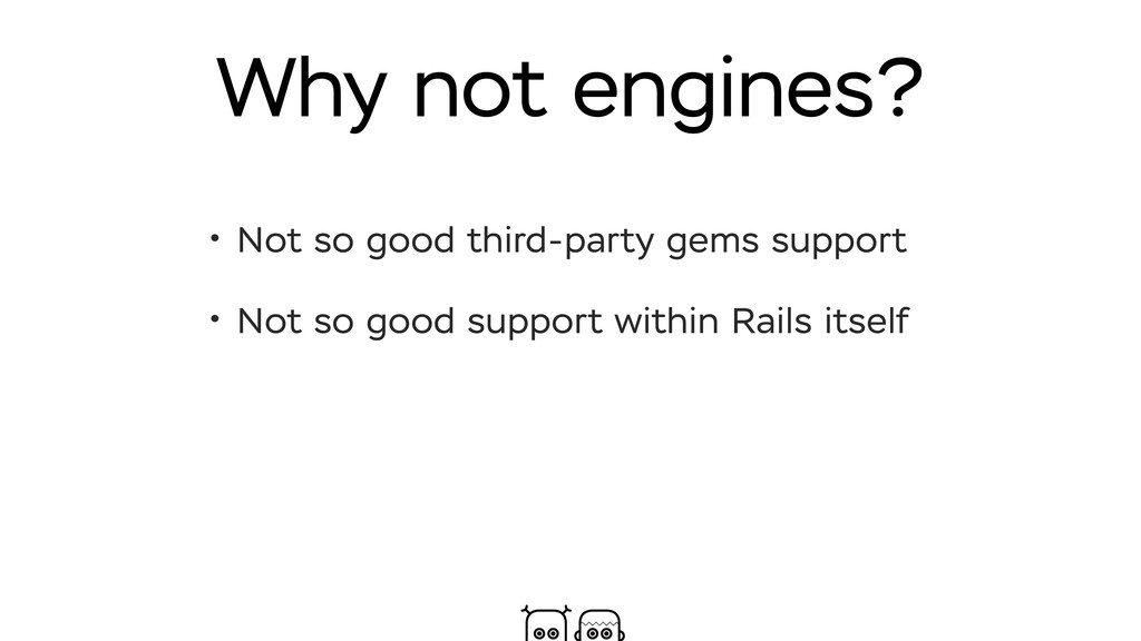 Why not engines? • Not so good third-party gems...