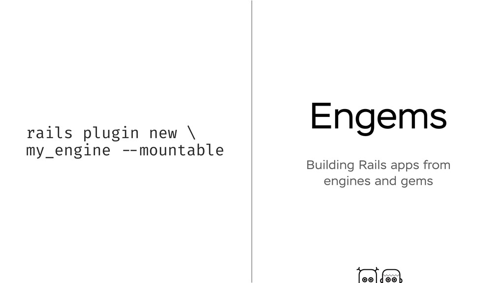 Engems Building Rails apps from engines and gem...