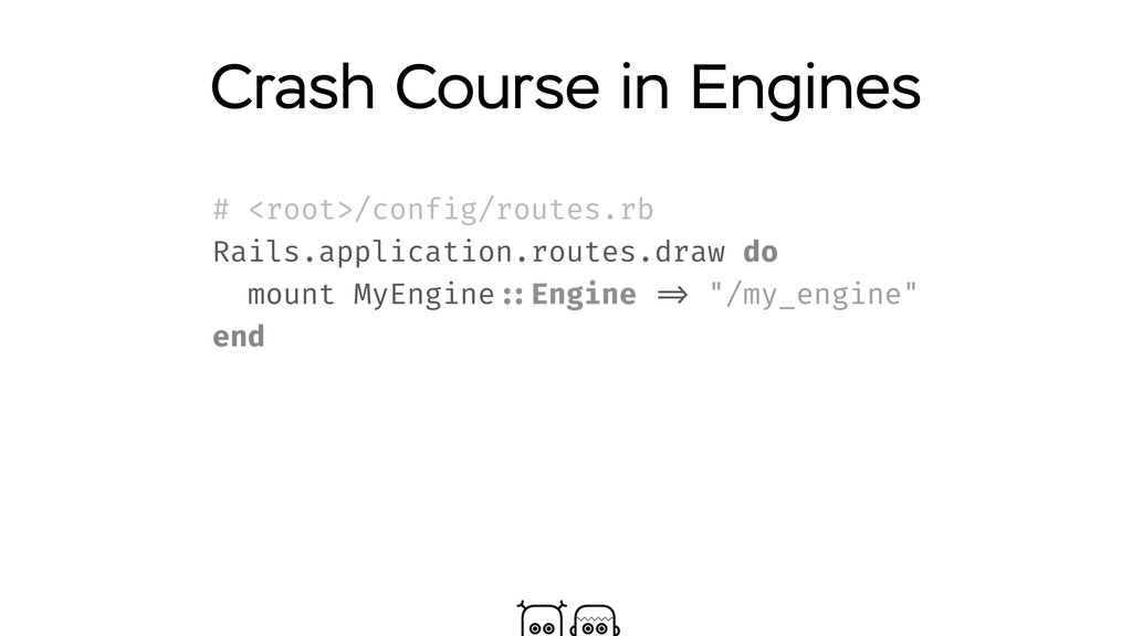 Crash Course in Engines # <root>/config/routes....