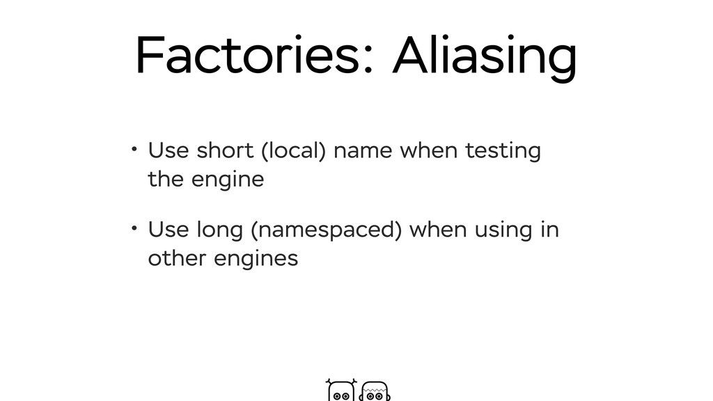Factories: Aliasing • Use short (local) name wh...