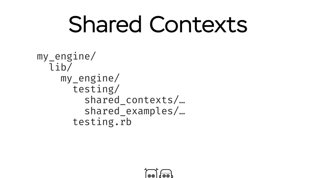 Shared Contexts my_engine/ lib/ my_engine/ test...