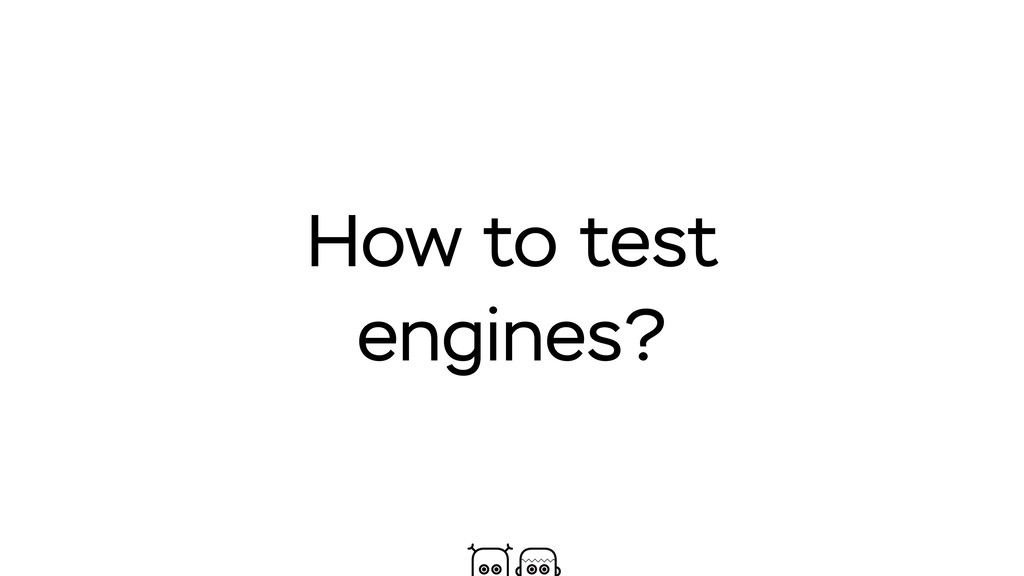 How to test engines?