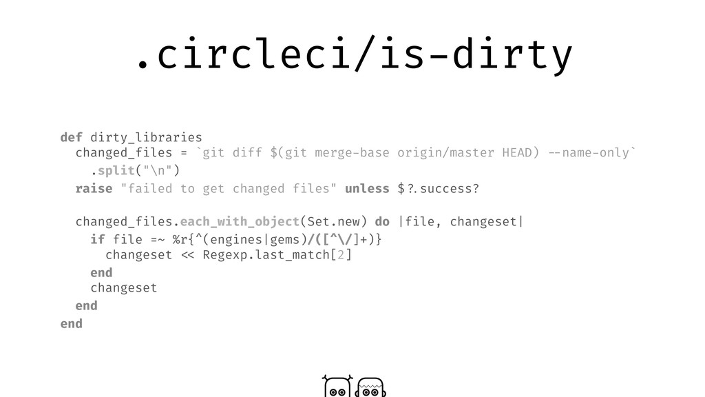 .circleci/is-dirty def dirty_libraries changed_...