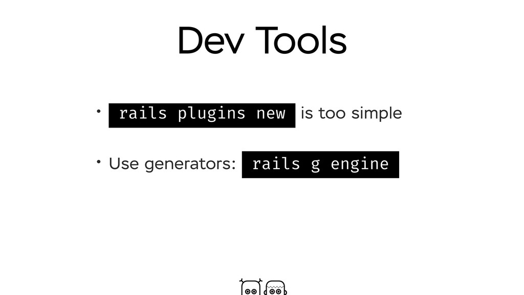Dev Tools • rails plugins new is too simple • U...