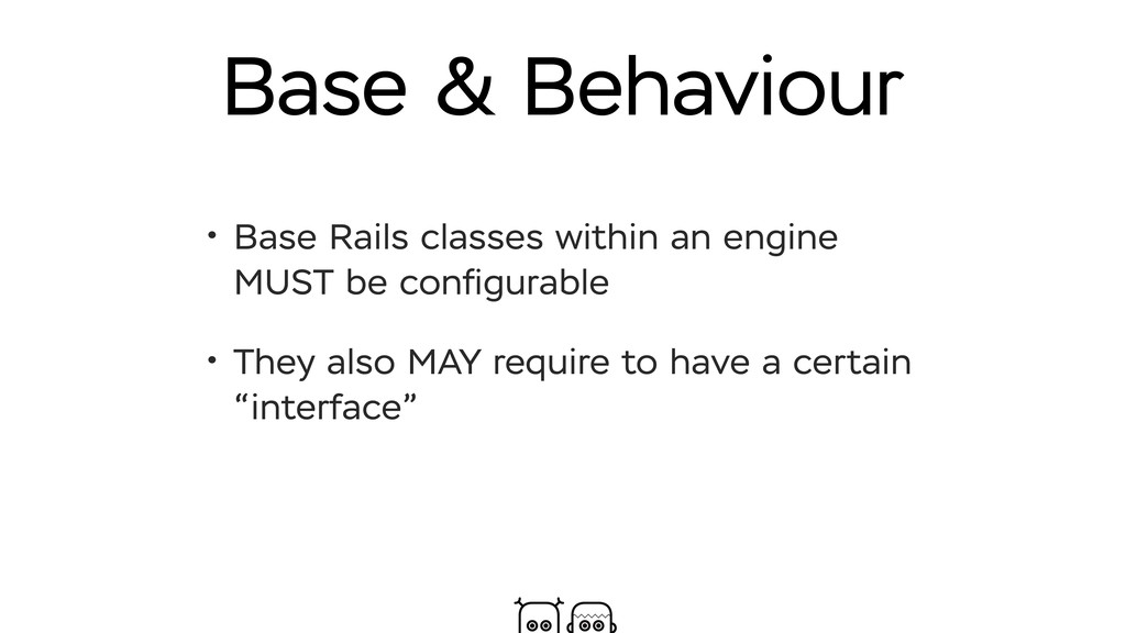 Base & Behaviour • Base Rails classes within an...
