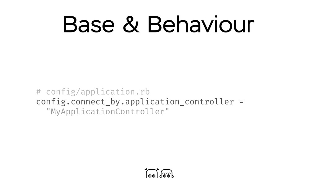 Base & Behaviour # config/application.rb config...