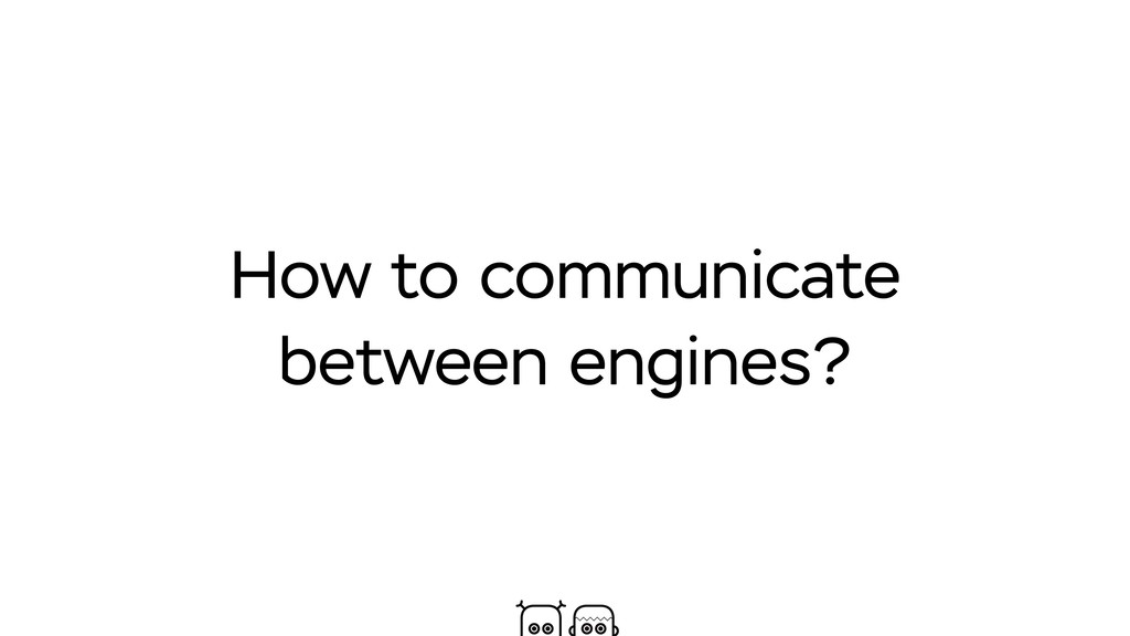 How to communicate between engines?