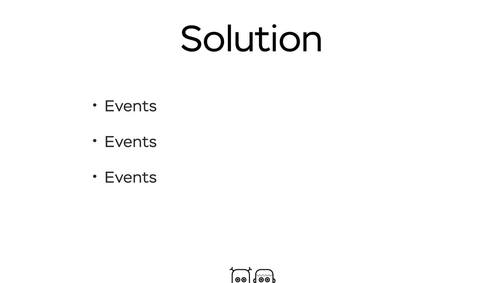 Solution • Events • Events • Events
