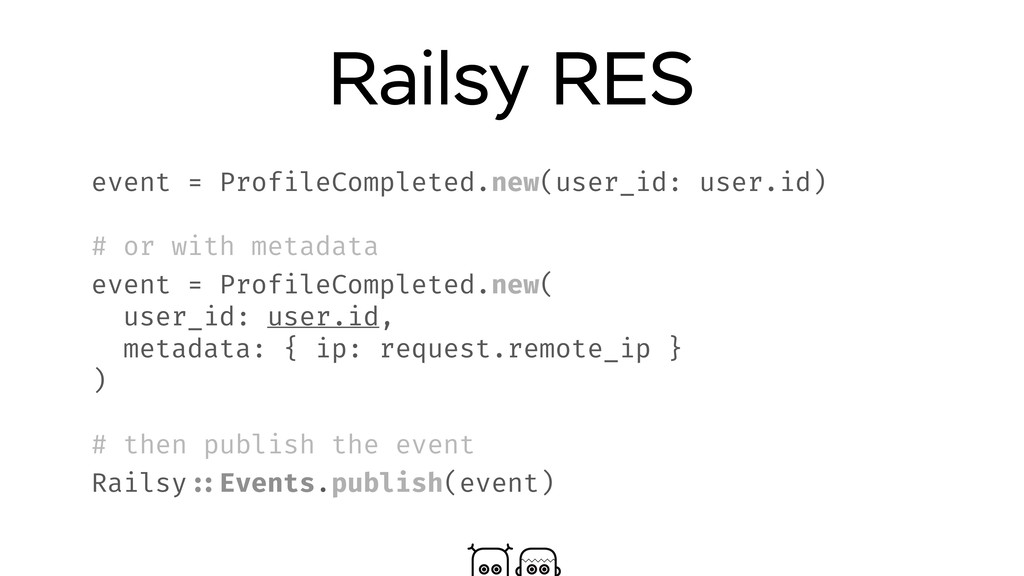 Railsy RES event = ProfileCompleted.new(user_id...