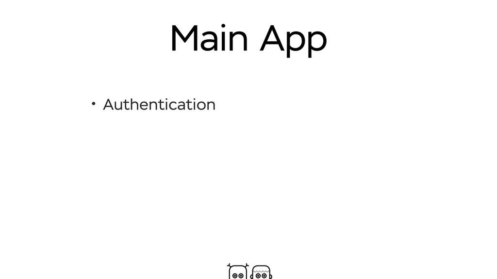 Main App • Authentication