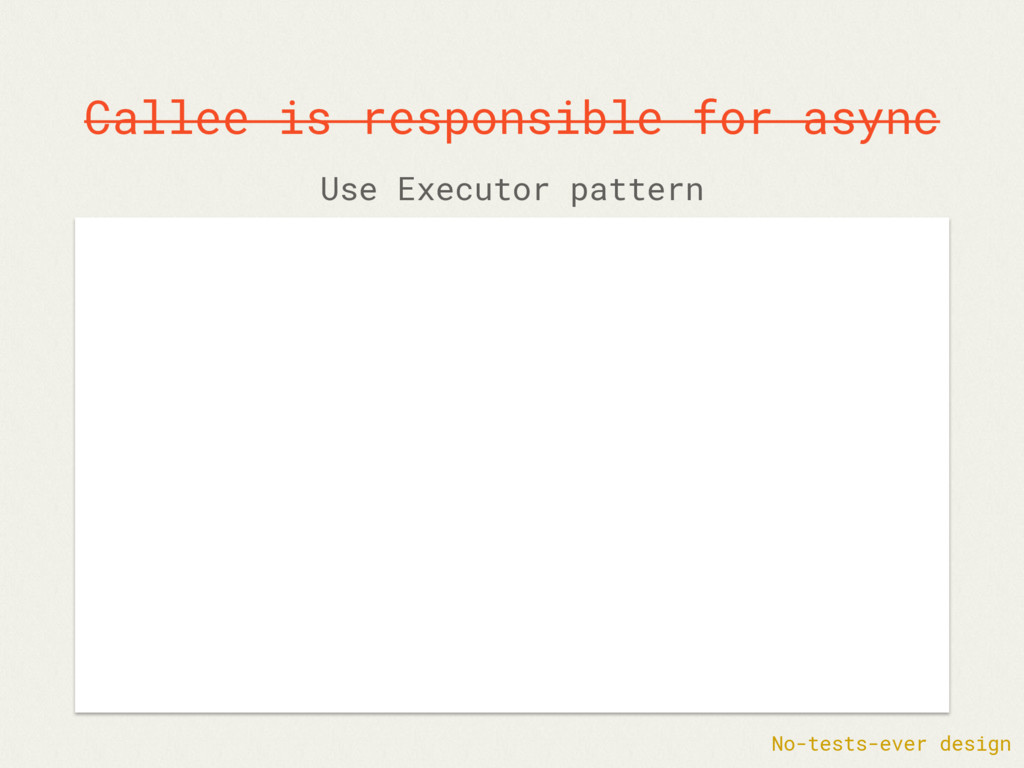 Callee is responsible for async No-tests-ever d...