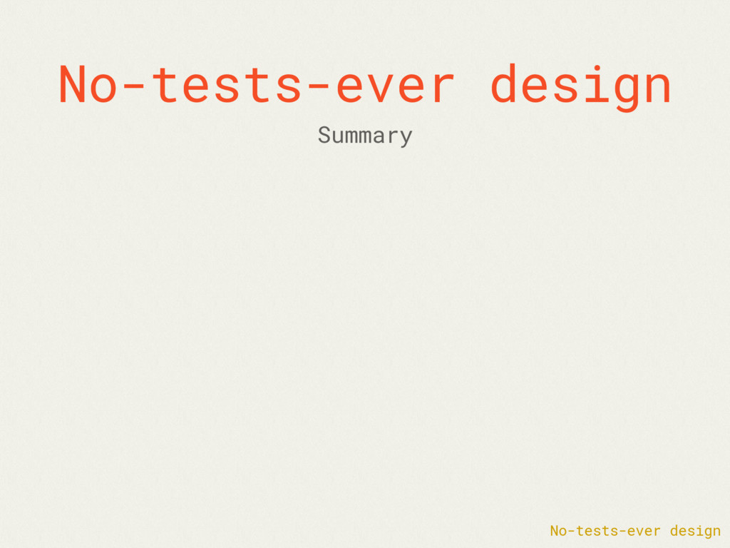 No-tests-ever design No-tests-ever design Summa...