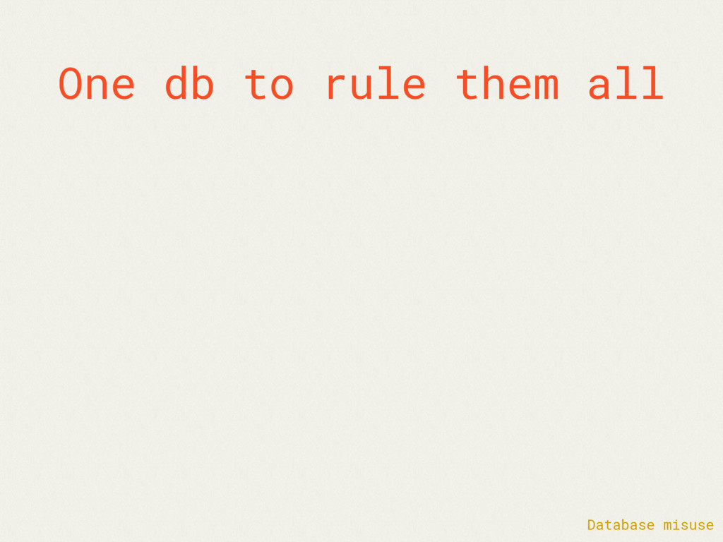 One db to rule them all Database misuse