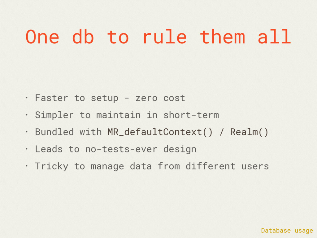 One db to rule them all • Faster to setup - zer...
