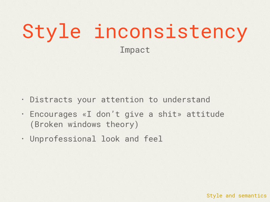 Style inconsistency • Distracts your attention ...