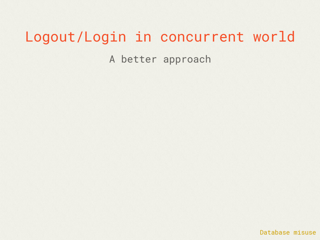 Logout/Login in concurrent world Database misus...