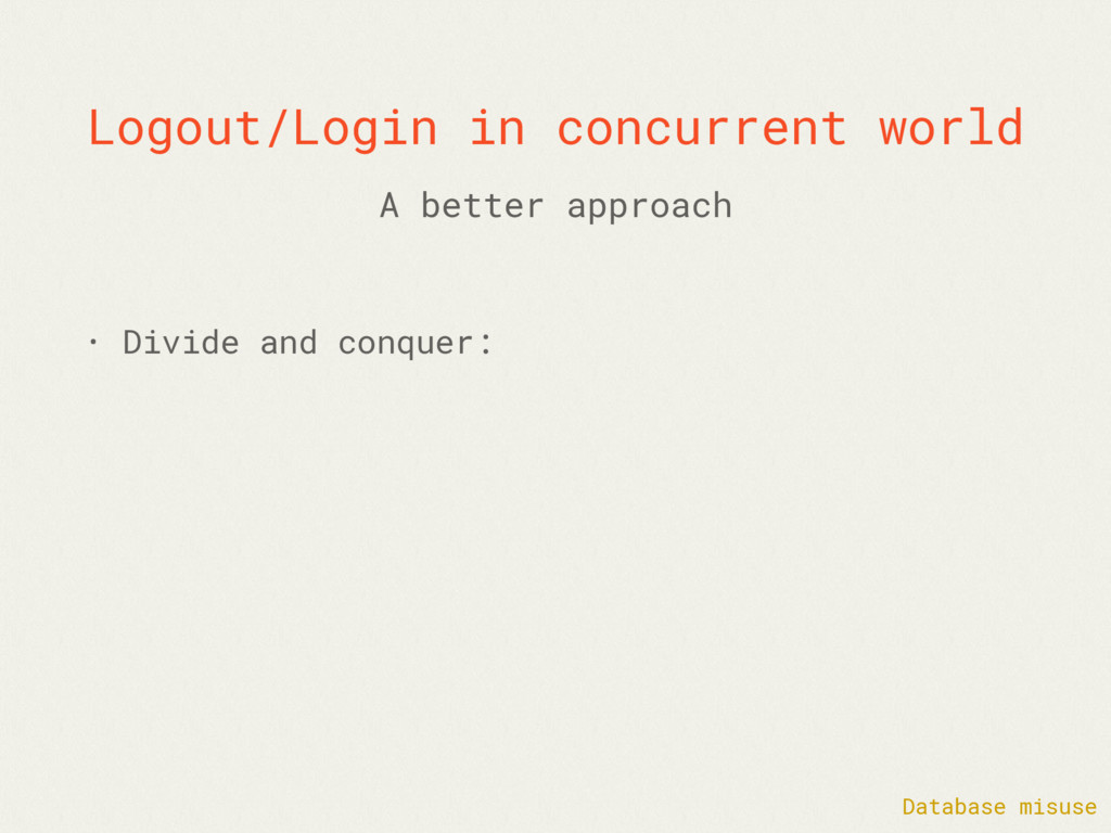 Logout/Login in concurrent world • Divide and c...
